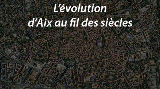 L'évolution d'Aix en Provence au fil des siècles