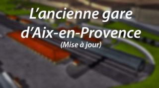 L'ancienne gare d'Aix-en-Provence (mise à jour de l'article)