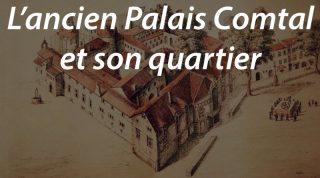 L'ancien Palais Comtal et son quartier