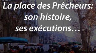 La place des Prêcheurs: son histoire, ses exécutions…