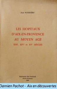 Les hôpitaux d'Aix en Provence au Moyen Age par Jean Pourrière