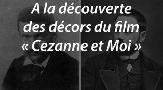 A la découverte des décors du film «Cezanne et Moi»