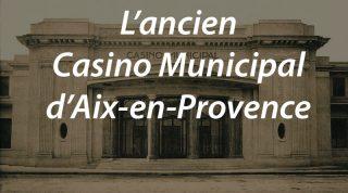 L'ancien Casino Municipal d'Aix en Provence