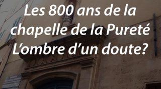Les 800 ans de la chapelle de la Pureté – L'ombre d'un doute?