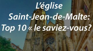 L'église Saint-Jean-de-Malte: Top 10 «le saviez-vous?»