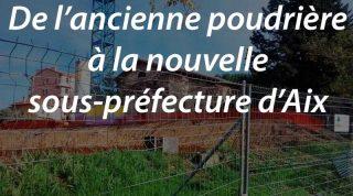 De l'ancienne poudrière à la nouvelle sous-préfecture d'Aix
