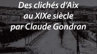 Des clichés d'Aix au XIXe siècle par Claude Gondran