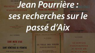 Jean Pourrière : ses recherches sur le passé d'Aix