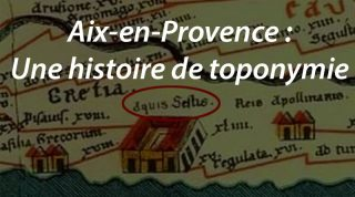 Aix en Provence… Une histoire de toponymie