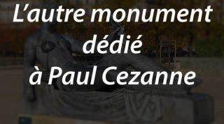 L'autre monument dédié à Paul Cezanne