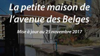 La petite maison de l'avenue des Belges (m.a.j. au 25 novembre 2017)