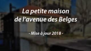 La petite maison de l'avenue des Belges (mise à jour 2018)