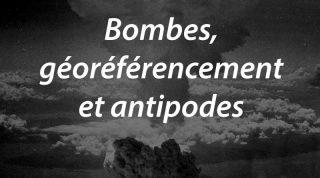 Bombes, géoréférencement et antipodes