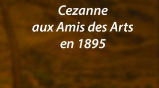Cezanne aux Amis des Arts en 1895