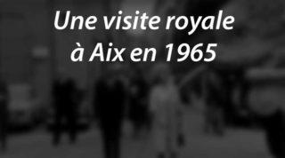 Une visite royale à Aix en 1965 (vidéo)