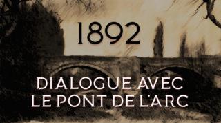 1892 – Dialogue avec le Pont de l'Arc