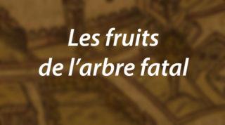 Les fruits de l'arbre fatal