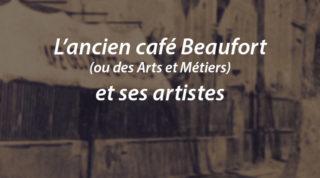 L'ancien café Beaufort (ou des Arts et Métiers) et ses artistes