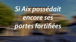 Si Aix possédait encore ses portes fortifiées