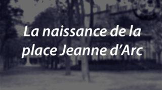 La naissance de la place Jeanne d'Arc
