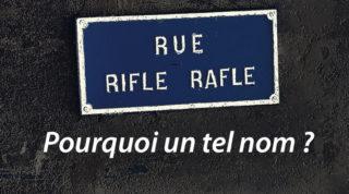 La rue Rifle-Rafle : Pourquoi un tel nom ?