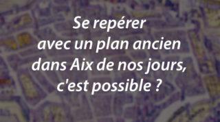 Se repérer avec un plan ancien dans Aix de nos jours, c'est possible ?