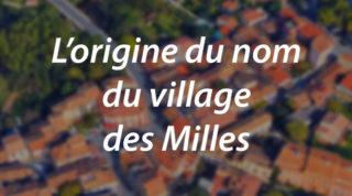 L'origine du nom du village des Milles