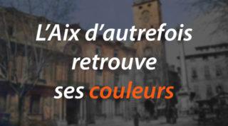 L'Aix d'autrefois retrouve ses couleurs