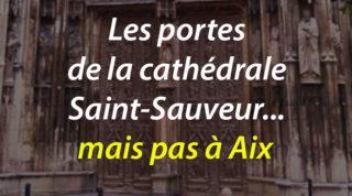 Les portes de la cathédrale Saint-Sauveur… mais pas à Aix