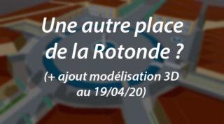 Une autre place de la Rotonde ? (maj au 19/04/20)
