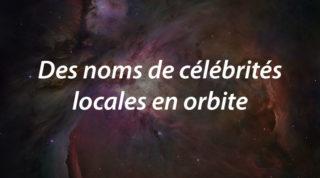 Des noms de célébrités locales en orbite
