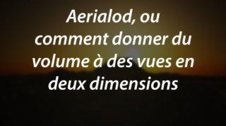 Aerialod, ou comment donner du volume à des vues en deux dimensions