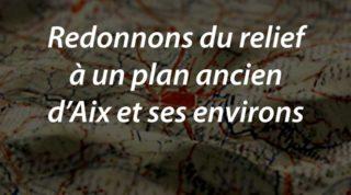 Redonnons du relief à un plan ancien d'Aix et ses environs
