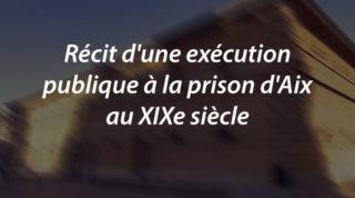 Récit d'une exécution publique à la prison d'Aix au XIXe siècle