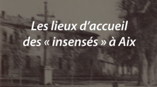 Les lieux d'accueil des «insensés» à Aix