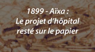 1899 – Aïxa : Le projet d'hôpital resté sur le papier