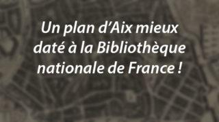 Un plan d'Aix mieux daté à la Bibliothèque  nationale de France !