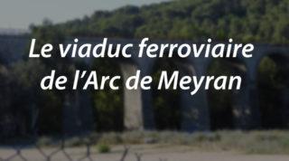 Le viaduc ferroviaire de l'Arc de Meyran